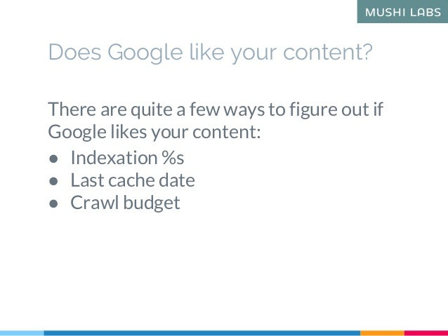 Does Google like your content? There are quite a few ways to figure out if Google likes your content: ● Indexation %s ● La...