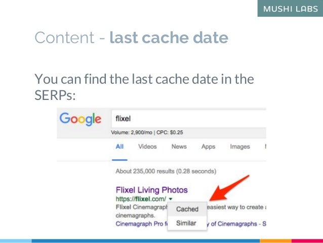 Content - last cache date You can find the last cache date in the SERPs: