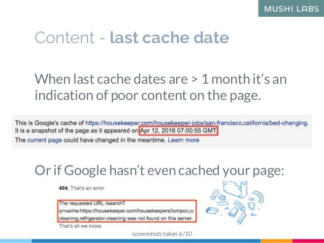 Content - last cache date When last cache dates are > 1 month it's an indication of poor content on the page. Or if Google...