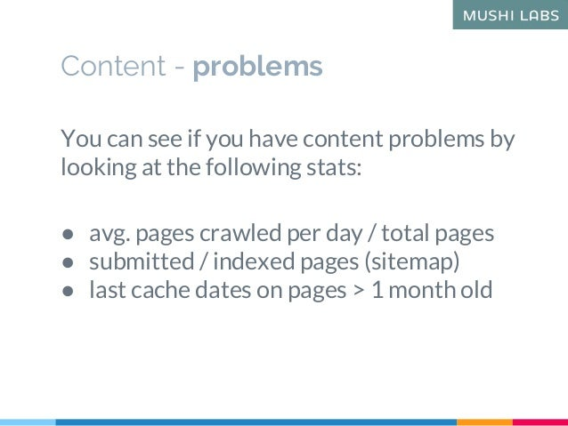 You can see if you have content problems by looking at the following stats: ● avg. pages crawled per day / total pages ● s...