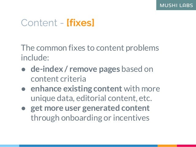 Content - [fixes] The common fixes to content problems include: ● de-index / remove pages based on content criteria ● enha...