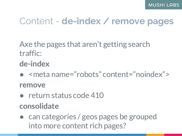 """Content - de-index / remove pages Axe the pages that aren't getting search traffic: de-index ● <meta name=""""robots"""" content..."""