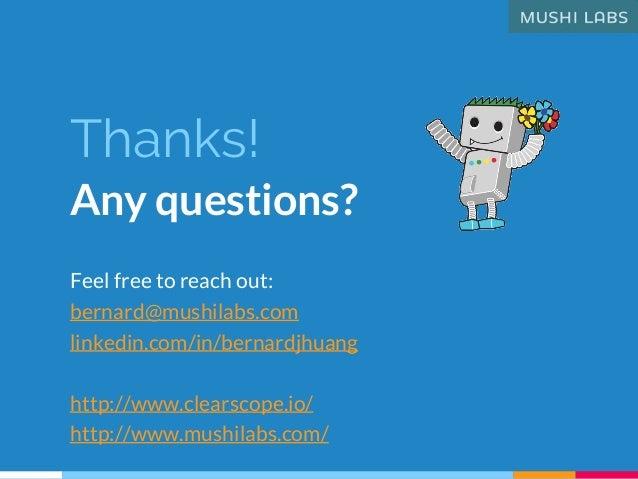 Feel free to reach out: bernard@mushilabs.com linkedin.com/in/bernardjhuang http://www.clearscope.io/ http://www.mushilabs...