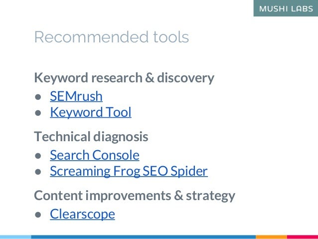Recommended tools Keyword research & discovery ● SEMrush ● Keyword Tool Technical diagnosis ● Search Console ● Screaming F...