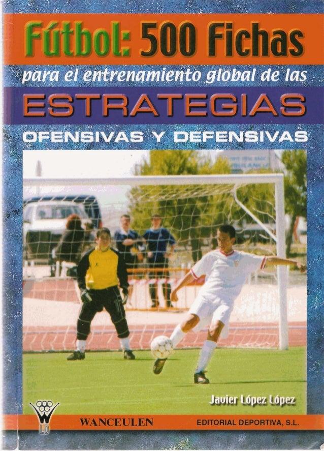 FUTBOL: 500 FICHAS PARA EL ENTRENAMIENTO GLOBAL DE LAS ESTRATEGIAS OFENSIVAS Y DEFENSIVAS WANCEULEN EDITORIAL DEPORTIVA, S...