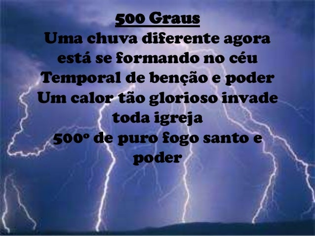 500 Graus Uma chuva diferente agora está se formando no céu Temporal de benção e poder Um calor tão glorioso invade toda i...