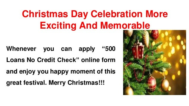 enjoy the happy moments of christmas with 500 loans no credit check 2 - Christmas Loans No Credit Check