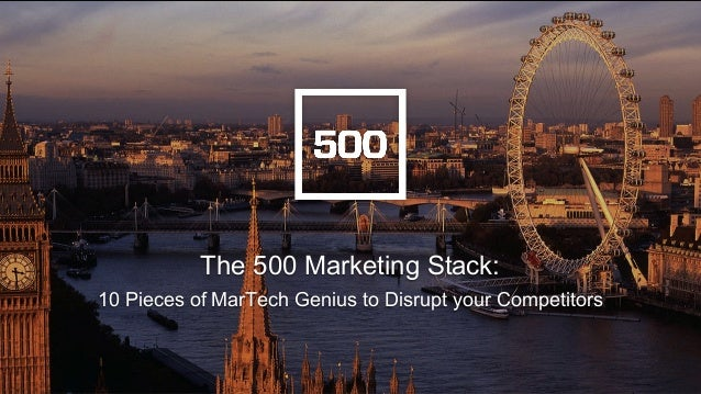 The 500 Marketing Stack: 10 Pieces of MarTech Genius to Disrupt your Competitors