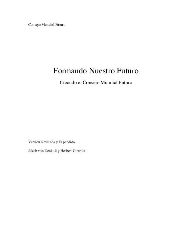 Consejo Mundial Futuro Formando Nuestro Futuro Creando el Consejo Mundial Futuro Versión Revisada y Expandida Jakob von Ue...