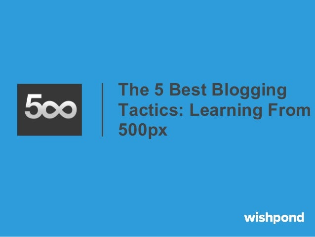 The 5 Best BloggingTactics: Learning From500px