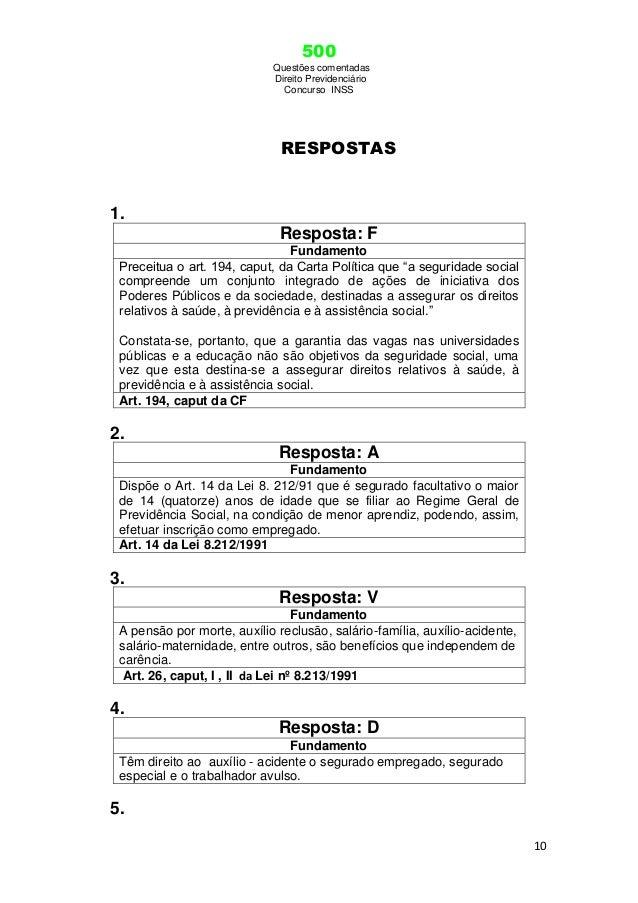 500 Questões comentadas Direito Previdenciário Concurso INSS 10 RESPOSTAS 1. Resposta: F Fundamento Preceitua o art. 194, ...