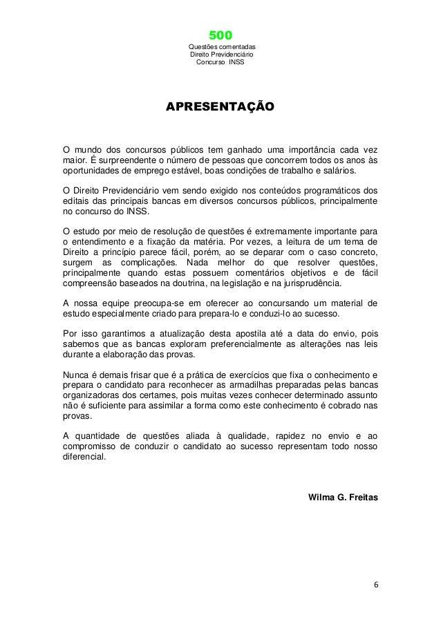 500 Questões comentadas Direito Previdenciário Concurso INSS 6 APRESENTAÇÃO O mundo dos concursos públicos tem ganhado uma...