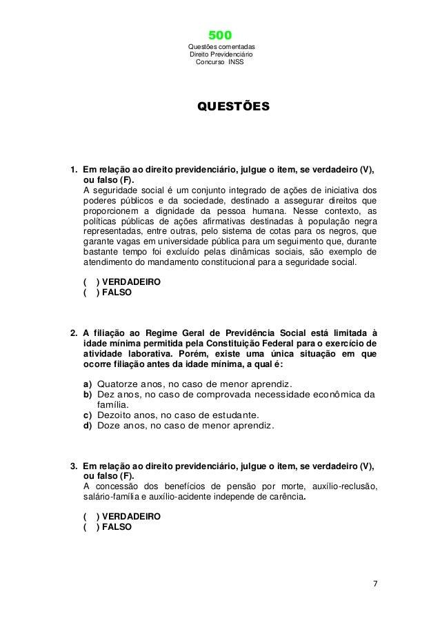 500 Questões comentadas Direito Previdenciário Concurso INSS 7 QUESTÕES 1. Em relação ao direito previdenciário, julgue o ...