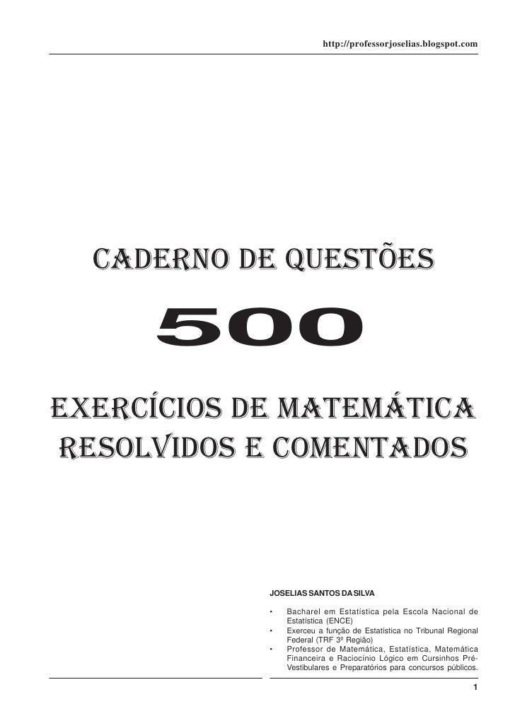 http://professorjoselias.blogspot.com  CADERNO DE QUESTÕES     500EXERCÍCIOS DE MATEMÁTICARESOLVIDOS E COMENTADOS         ...