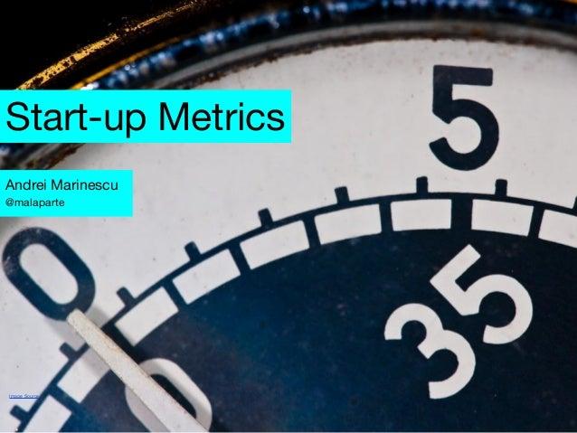 Start-up Metrics Andrei Marinescu @malaparte  Image Source