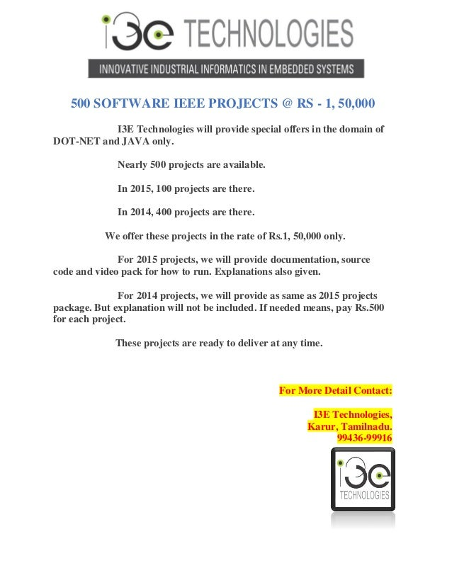 500 SOFTWARE IEEE PROJECTS @ RS - 1, 50,000 I3E Technologies will provide special offers in the domain of DOT-NET and JAVA...