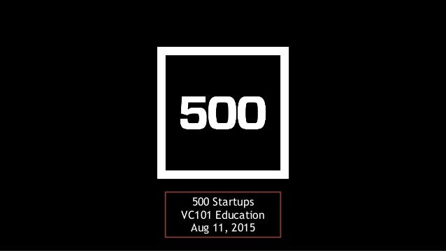 500 Startups VC101 Education Aug 11, 2015