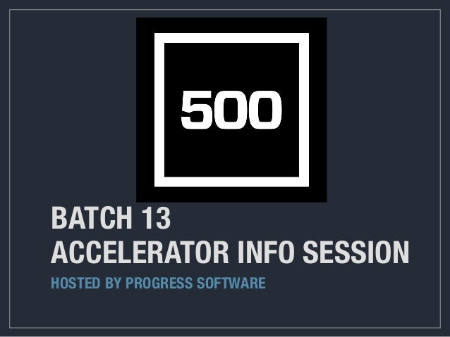 BATCH 13 ACCELERATOR INFO SESSION HOSTED BY PROGRESS SOFTWARE