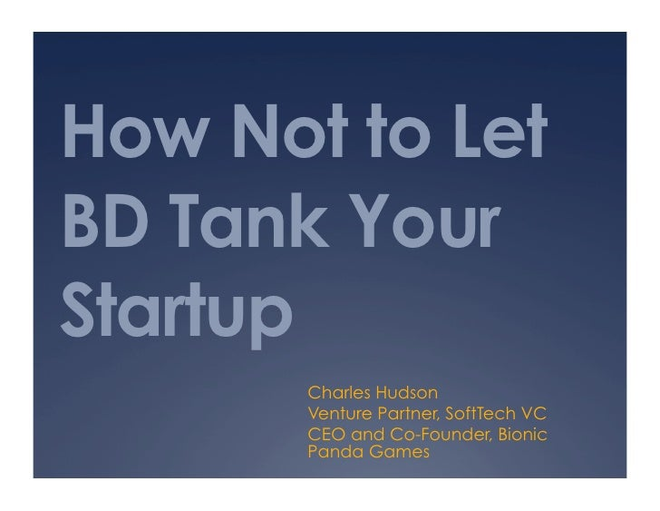 How Not to LetBD Tank YourStartup       Charles Hudson       Venture Partner, SoftTech VC       CEO and Co-Founder, Bionic...