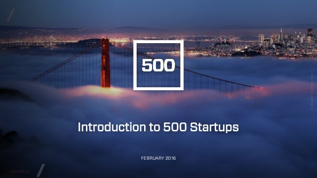 CONFIDENTIAL / / FEBRUARY29,2016PAGE1 // Introduction to 500 Startups FEBRUARY 2016