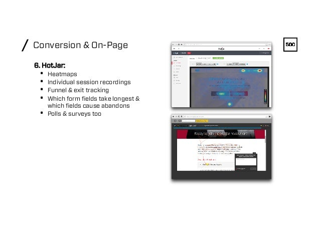 Conversion & On-Page/ 6. HotJar: • Heatmaps • Individual session recordings • Funnel & exit tracking • Which form field...