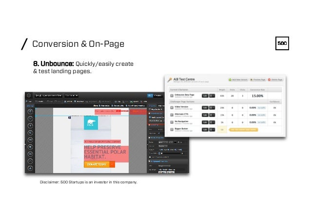 Conversion & On-Page/ 8. Unbounce: Quickly/easily create & test landing pages. Disclaimer: 500 Startups is an investor in ...