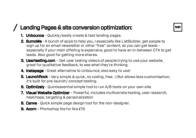 Landing Pages & site conversion optimization:/ 1. Unbounce - Quickly/easily create & test landing pages. 2. SumoMe - A b...