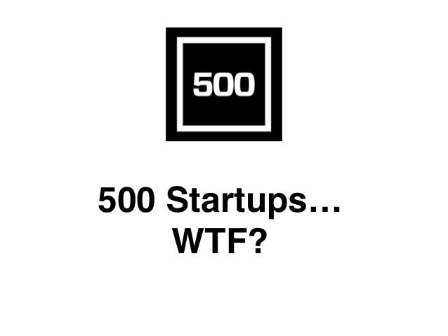 500 Startups… WTF?