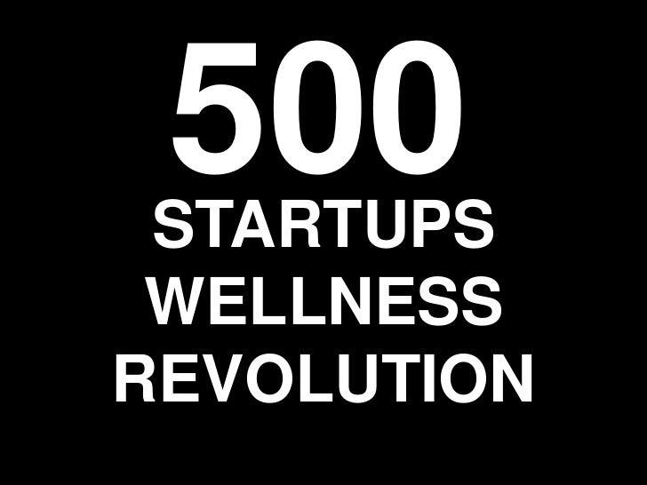 500<br />STARTUPSWELLNESS REVOLUTION<br />