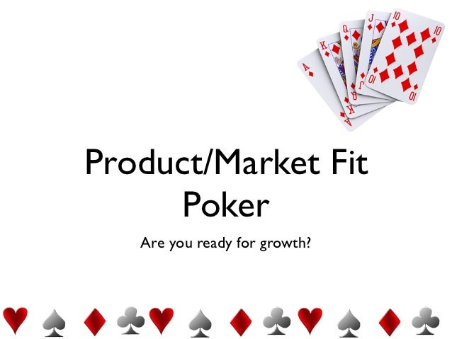 Product/Market Fit     Poker   Are you ready for growth?