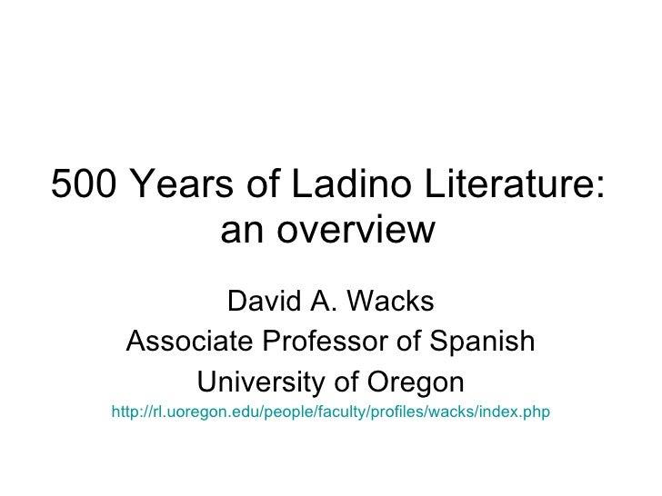 500 Years of Ladino Literature: an overview David A. Wacks Associate Professor of Spanish University of Oregon http://rl.u...