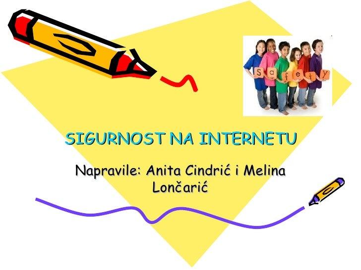 SIGURNOST NA INTERNETU Napravile: Anita Cindrić i Melina             Lončarić