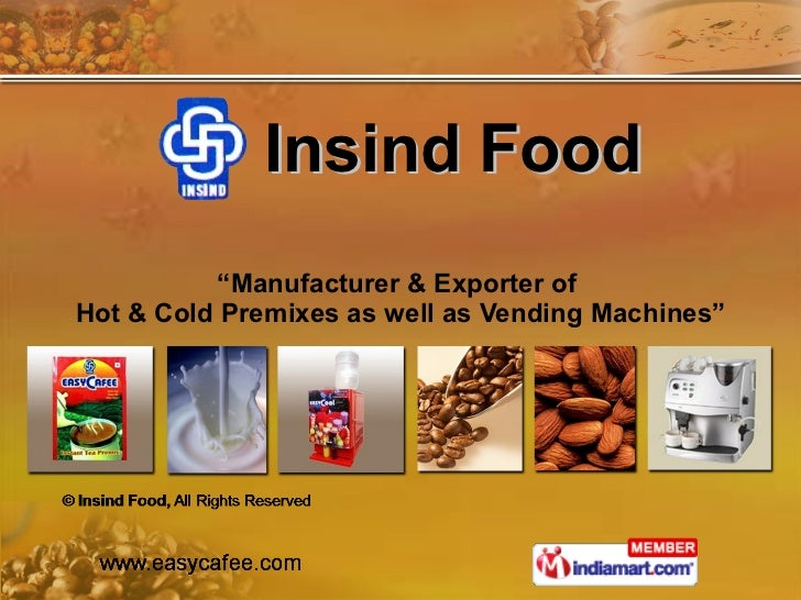 """Insind Food """" Manufacturer & Exporter of  Hot & Cold Premixes as well as Vending Machines"""""""