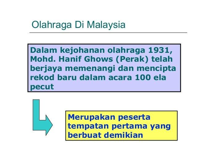 Olahraga Di MalaysiaDalam kejohanan olahraga 1931,Mohd. Hanif Ghows (Perak) telahberjaya memenangi dan menciptarekod baru ...