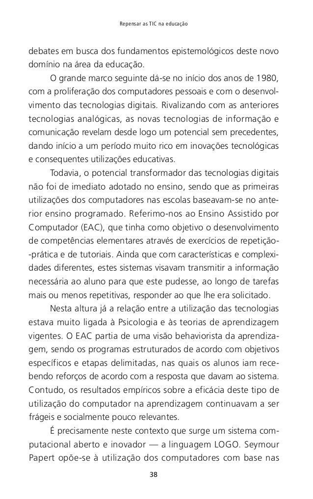42 Repensar as TIC na educação zagem em rede tenham hoje assumido um lugar de destaque na investigação educativa. Atualmen...