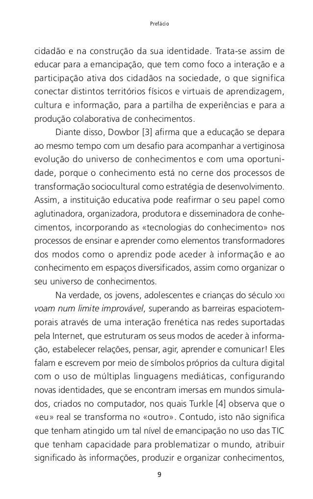 10 Repensar as TIC na educação como preconizado por Paulo Freire [5] ao referir-se à escrita da palavra, ao exercício da a...