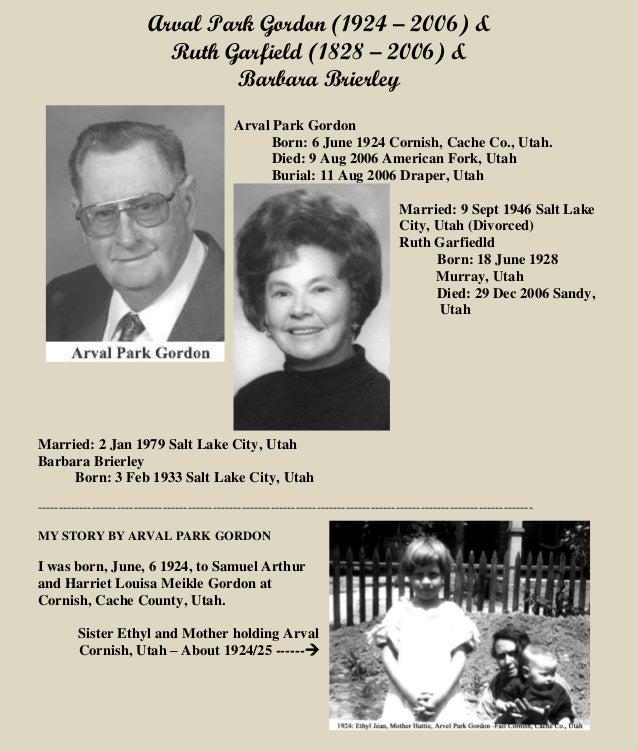 Arval Park Gordon (1924 – 2006) &  Ruth Garfield (1828 – 2006) &  Barbara Brierley  Arval Park Gordon  Born: 6 June 1924 C...