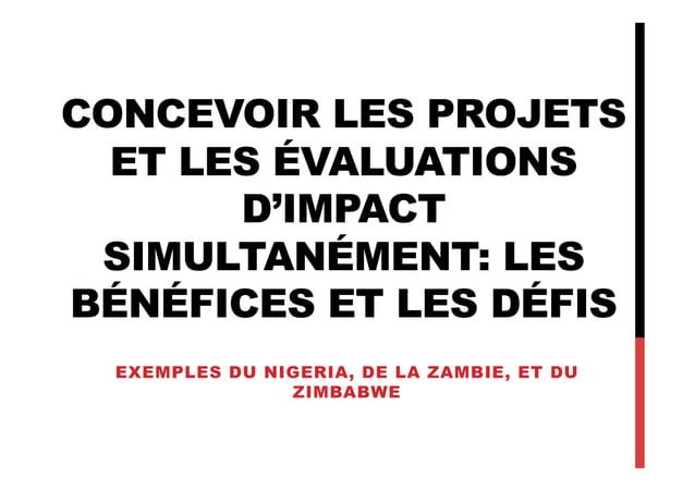 CONCEVOIR LES PROJETS ET LES ÉVALUATIONS D'IMPACT SIMULTANÉMENT: LES BÉNÉFICES ET LES DÉFIS EXEMPLES DU NIGERIA, DE LA ZAM...