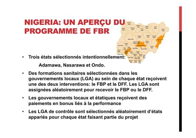 NIGERIA: UN APERÇU DU PROGRAMME DE FBR • Trois états sélectionnés intentionnellement: Adamawa, Nasarawa et Ondo. • Des f...