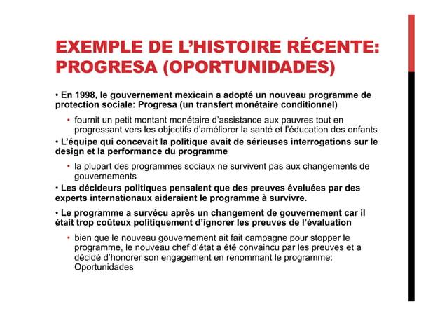 EXEMPLE DE L'HISTOIRE RÉCENTE: PROGRESA (OPORTUNIDADES) •En 1998, le gouvernement mexicain a adopté un nouveau programme ...