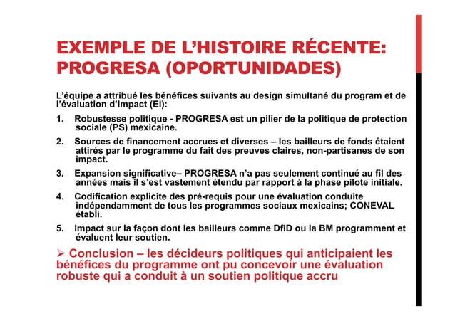 EXEMPLE DE L'HISTOIRE RÉCENTE: PROGRESA (OPORTUNIDADES) L'équipe a attribué les bénéfices suivants au design simultané du ...
