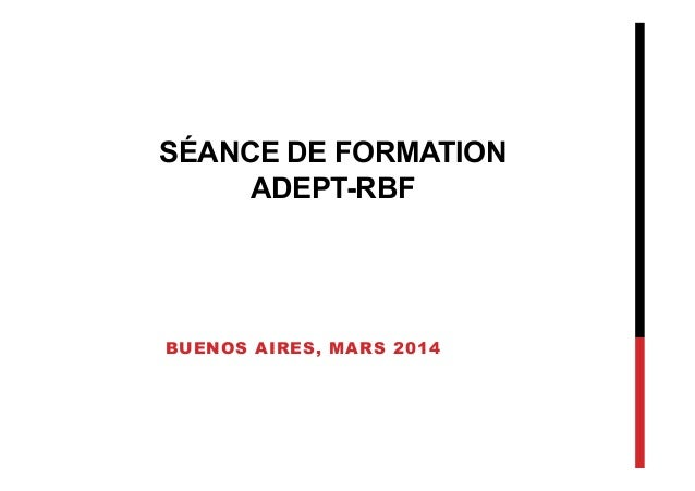 SÉANCE DE FORMATION ADEPT-RBF BUENOS AIRES, MARS 2014