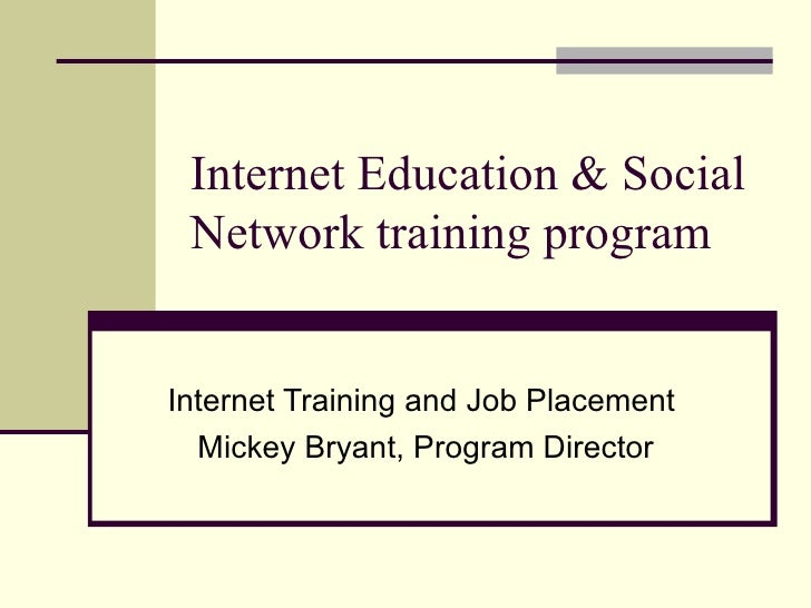 Internet Education & Social  Network training program   Internet Training and Job Placement   Mickey Bryant, Program Direc...