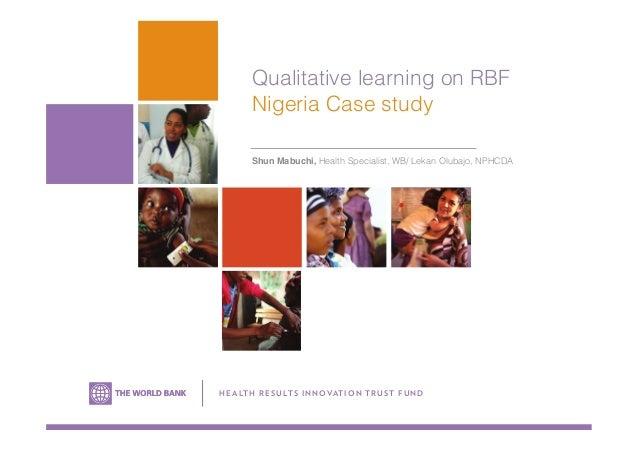 Qualitative learning on RBF Nigeria Case study Shun Mabuchi, Health Specialist, WB/ Lekan Olubajo, NPHCDA H E A LTH R ESU ...