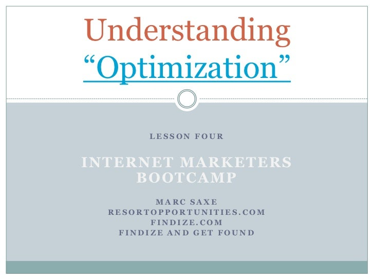 "Understanding""Optimization""        LESSON FOURINTERNET MARKETERS     BOOTCAMP         MARC SAXE  RESORTOPPORTUNITIES.COM  ..."