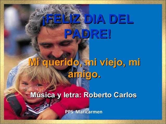 Mi querido, mi viejo, miMi querido, mi viejo, miamigo.amigo.Música y letra: Roberto CarlosMúsica y letra: Roberto Carlos¡F...