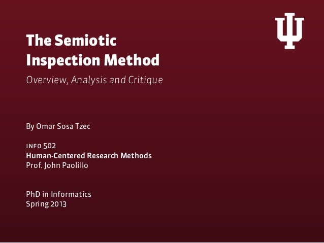 The SemioticInspection MethodOverview, Analysis and CritiqueBy Omar Sosa Tzecinfo 502Human-Centered Research MethodsProf. ...