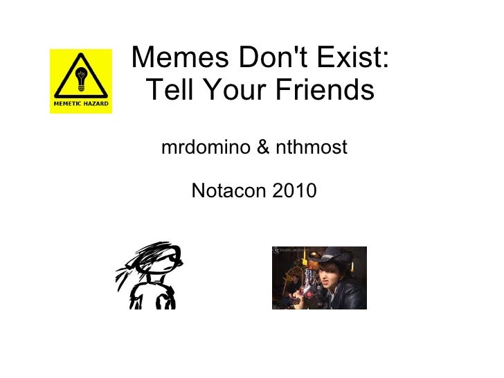 Memes Don't Exist: Tell Your Friends mrdomino & nthmost Notacon 2010