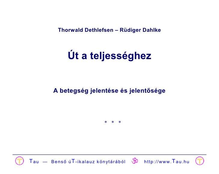 Thorwald Dethlefsen – Rüdiger Dahlke                Út a teljességhez          A betegség jelentése és jelentősége        ...