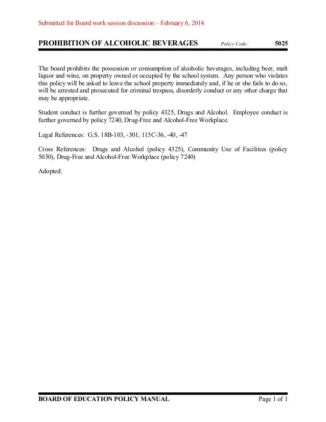 Submitted for Board work session discussion – February 6, 2014  PROHIBITION OF ALCOHOLIC BEVERAGES  Policy Code:  5025  Th...